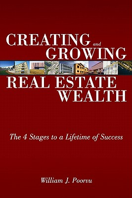Creating and Growing Real Estate Wealth By Poorvu, William J./ Cruikshank, Jeffrey L.